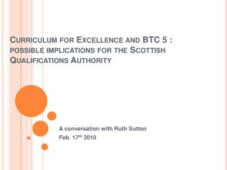 Curriculum for Excellence and BTC 5 :  possible implications for the Scottish Qualifications Authority