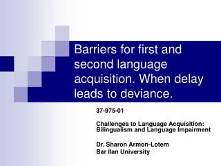 Barriers for first and second language acquisition. When delay leads to deviance .