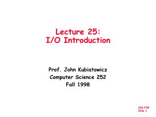 Lecture 25:  I/O Introduction