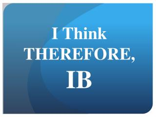 I Think THEREFORE, IB