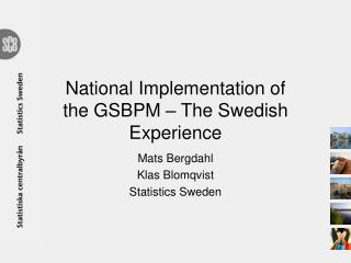 National  Implementation  of the GSBPM – The Swedish  Experience