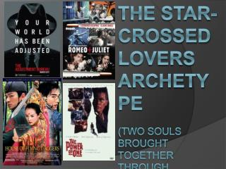The Star-Crossed Lovers Archetype (Two Souls Brought together through circumstance to be torn apart by fate)