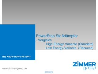 PowerStop Stoßdämpfer - Vergleich 	High Energy-Variante (Standard) 	Low Energy-Variante  (Reduced)