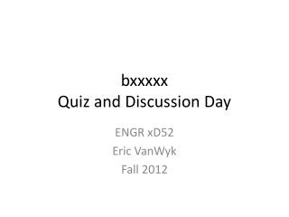 bxxxxx Quiz and Discussion Day