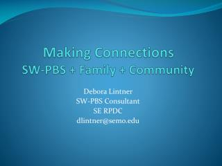 Making Connections SW-PBS + Family + Community