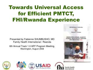 Towards Universal Access for Efficient PMTCT,  FHI/Rwanda Experience