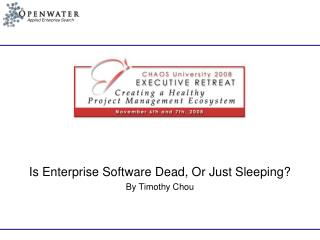Is Enterprise Software Dead, Or Just Sleeping? By Timothy Chou