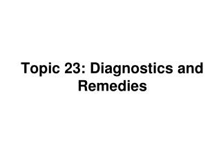 Topic 23: Diagnostics and Remedies