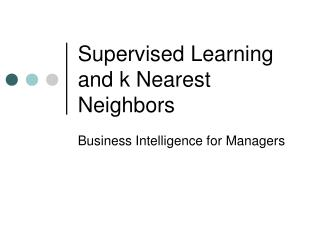 Supervised Learning and k Nearest Neighbors