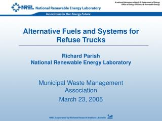Alternative Fuels and Systems for Refuse Trucks Richard Parish National Renewable Energy Laboratory