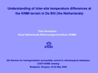 Theo Brandsma Royal Netherlands Met e orological Institute (KNMI)