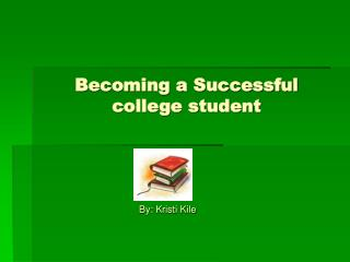 Becoming a Successful         college student