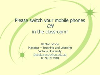 Please switch your mobile phones  ON   in the classroom!