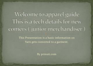 Welcome to apparel guide This is a tech details for new comers ( junior merchandiser )