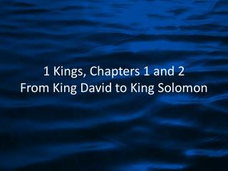 1 Kings, Chapters 1 and 2 From King David to King Solomon