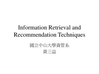 Information Retrieval and Recommendation Techniques