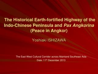 The East-West Cultural Corridor across Mainland Southeast Asia Date: 11 th  December 2013