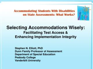 Selecting Accommodations Wisely: Facilitating Test Access &  Enhancing Implementation Integrity