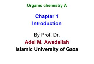 Organic chemistry A Chapter 1 Introduction By Prof. Dr. Adel M. Awadallah