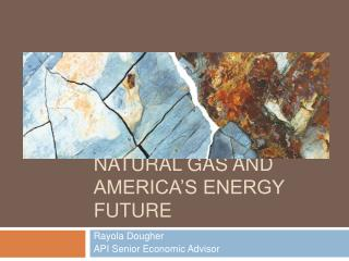 Natural Gas and America s energy Future