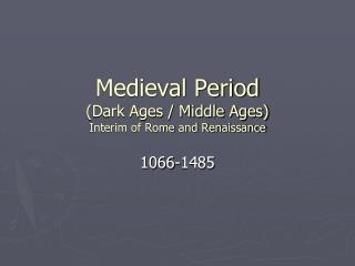 Medieval Period (Dark Ages / Middle Ages) Interim of Rome and Renaissance