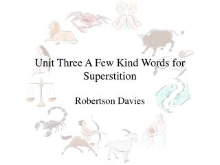 Unit Three  A Few Kind Words for Superstition