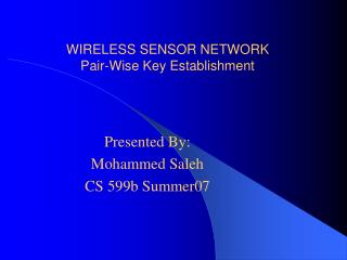 WIRELESS SENSOR NETWORK  Pair-Wise Key Establishment