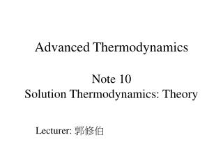 Advanced Thermodynamics Note 10 Solution Thermodynamics: Theory
