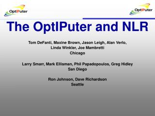 The OptIPuter and NLR Tom DeFanti, Maxine Brown, Jason Leigh, Alan Verlo,