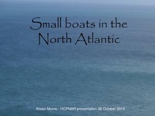 Small boats in the North Atlantic