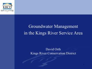 Groundwater Management in the Kings River Service Area David Orth