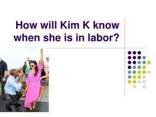 How will Kim K know when she is in labor?