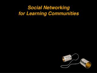 Social Networking  for Learning Communities