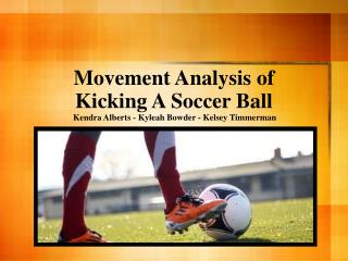 Movement Analysis of Kicking A Soccer Ball