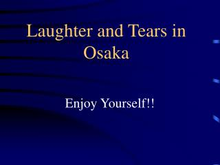 Laughter and Tears in Osaka