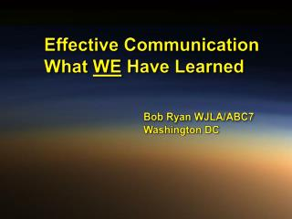 Effective Communication What  WE  Have Learned