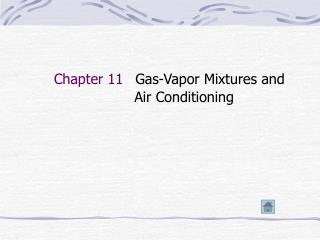 Chapter 11 Gas-Vapor Mixtures and Air Conditioning