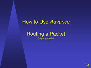 How to Use  Advance Routing a Packet (paper packets)