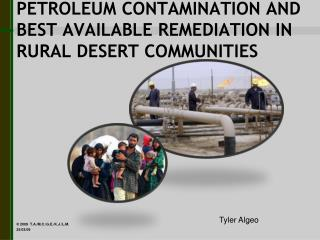 PETROLEUM CONTAMINATION AND BEST AVAILABLE REMEDIATION IN RURAL DESERT COMMUNITIES