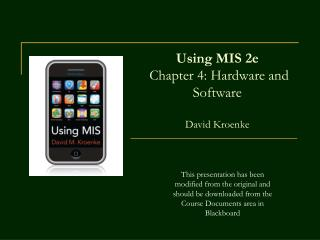 Using MIS 2e  Chapter 4: Hardware and Software  David Kroenke
