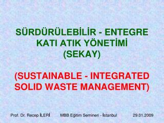 SÜRDÜRÜLEBİLİR - ENTEGRE  KATI ATIK YÖNETİMİ (SEKAY) (SUSTAINABLE - INTEGRATED SOLID WASTE MANAGEMENT)