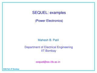 SEQUEL: examples (Power Electronics) Mahesh B. Patil Department of Electrical Engineering  IIT Bombay  sequel@ee.iitb.ac