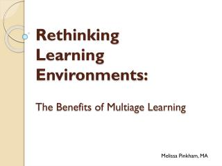 Rethinking Learning Environments:   The Benefits of Multiage Learning