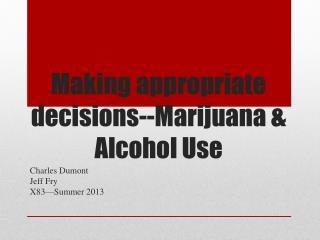 Making appropriate decisions--Marijuana & Alcohol Use