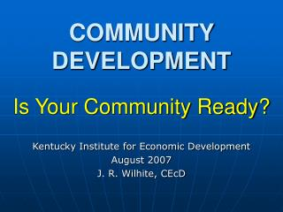 COMMUNITY DEVELOPMENT Is Your Community Ready?
