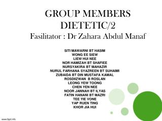 GROUP MEMBERS DIETETIC/2 Fasilitator : Dr Zahara Abdul Manaf