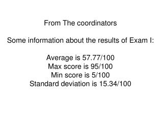 From The coordinators Some information about the results of Exam I: Average is 57.77/100