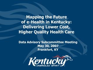 Mapping the Future  of e-Health in Kentucky:  Delivering Lower Cost,  Higher Quality Health Care