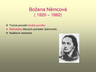 Božena Němcová  ( 1820 – 1862)