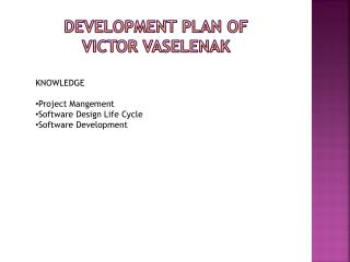 Development Plan of  Victor  Vaselenak